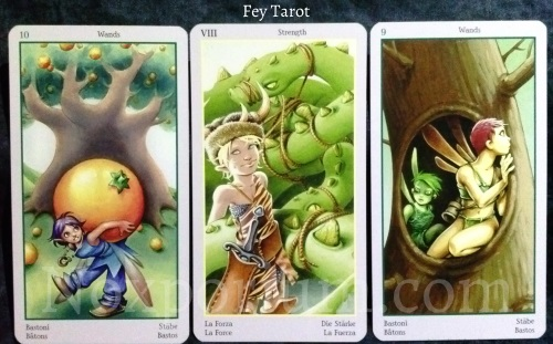 Fey Tarot: 10 of Wands, Strength, & 9 of Wands.