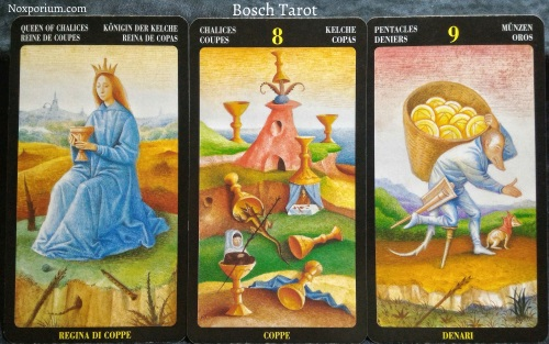 Bosch Tarot: Queen of Chalices, 8 of Chalices, & 9 of Pentacles.