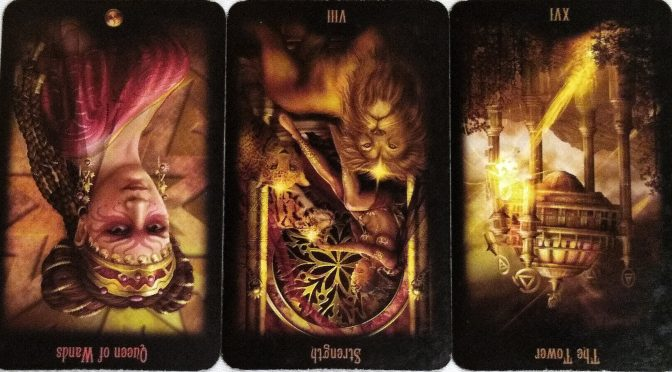 Legacy of the Divine: Queen of Wands (reversed), Strength [VIII] (reversed), & The Tower [XVI] (reversed).